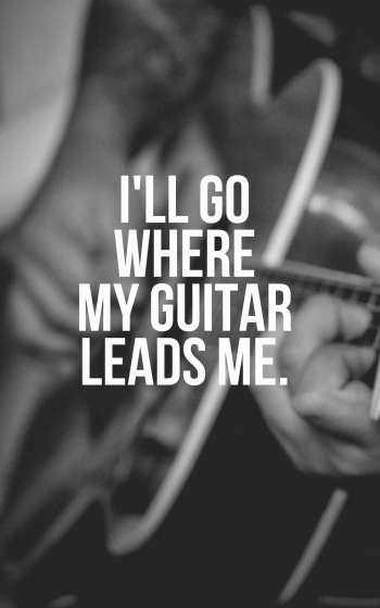 I'll go where my guitar leads me.
