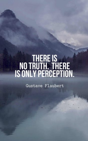 There is no truth. There is only perception.