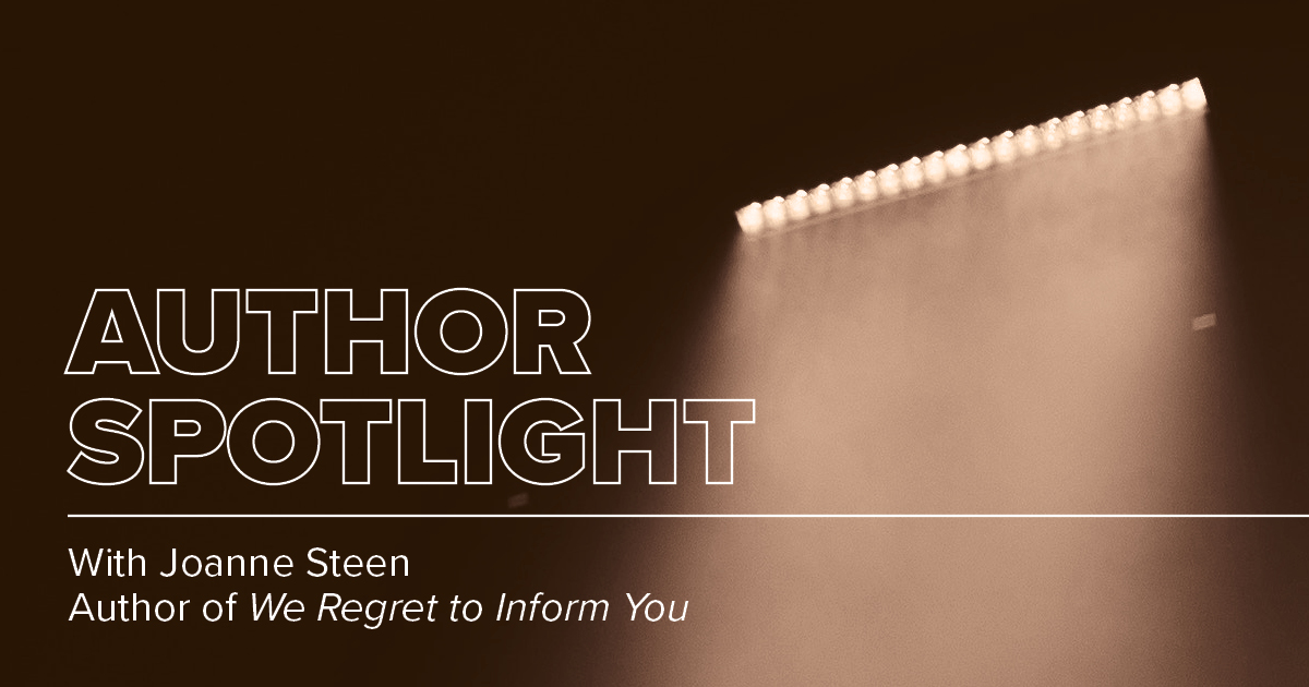Author Spotlight: Joanne Steen, We Regret to Inform You