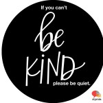 If you can't be kind, please be quiet…