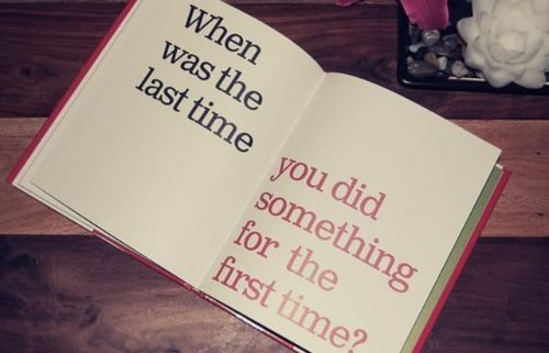 131448-When-Was-The-Last-Time-You-Did-Something-For-The-First-Time.jpg?fit=500%2C321&ssl=1