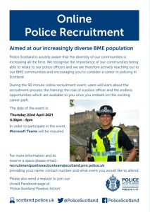 Police Scotland online recruitment event 22 apr 6.30 - 8pm, contact recruitmentpositiveactionteam@scotland.pnn.police.uk