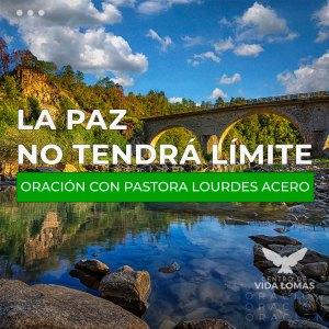 LA PAZ NO TENDRÁ LÍMITE – Oración con Pastora Lourdes Acero