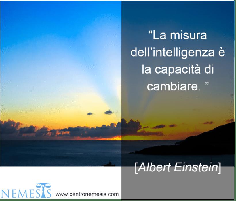 La misura dell'intelligenza è la capacità di cambiare. Einstein