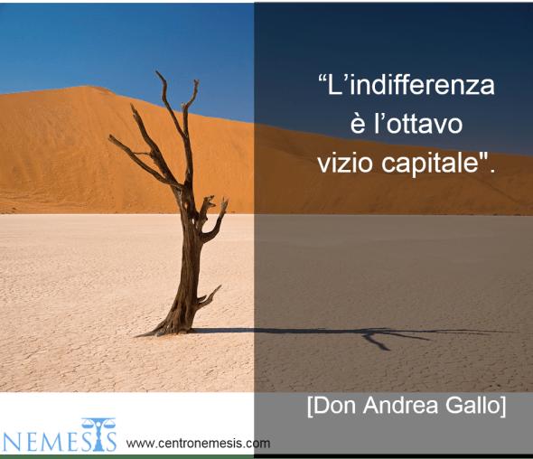 """""""L'indifferenza è l'ottavo vizio capitale"""". Don Andrea Gallo. Centro Nemesis"""