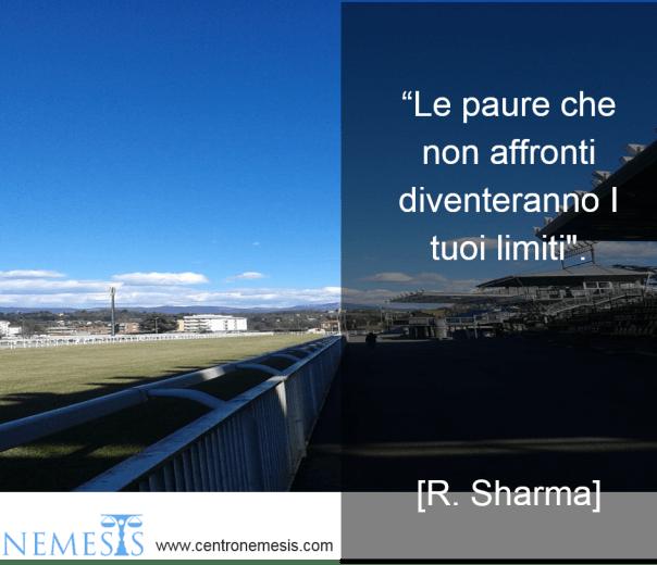 """""""le paure che non affronti diventeranno i tuoi limiti"""". R. Sharma. Centro Nemesis"""