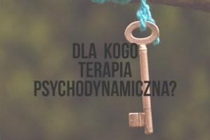 Dla kogo terapia psychodynamiczna?