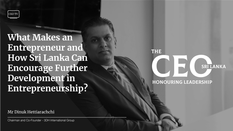 Interview with Dinuk Hettiarachchi, Chairman & Co-Founder of 3DH International