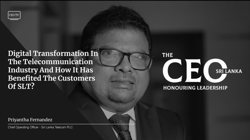 An Exclusive Interview with Mr. Priyantha Fernandez, the COO of Sri Lanka Telecom PLC