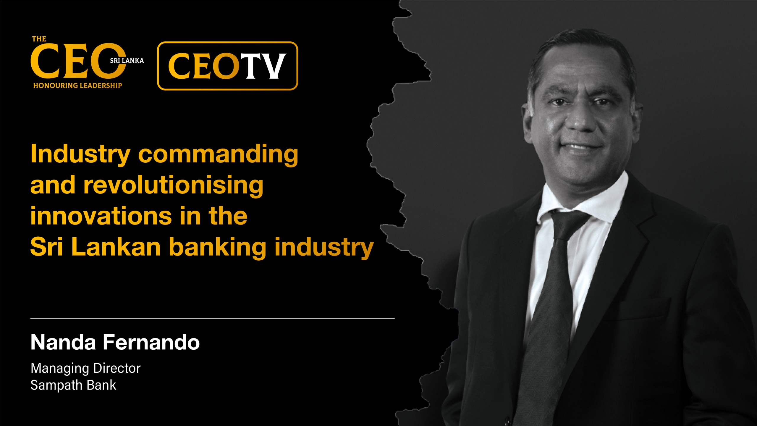 An interview with Mr. Nanda Fernando, the Managing Director of Sampath Bank PLC