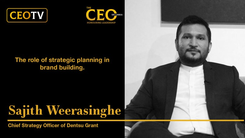 CEO TV – An interview with Mr. Sajith Weerasinghe , the Chief Strategy Officer of Dentsu Grant