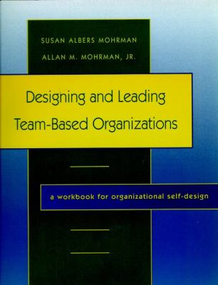 Designing and Leading Team-Based Organizations: A Leader's/Facilitator's Guide