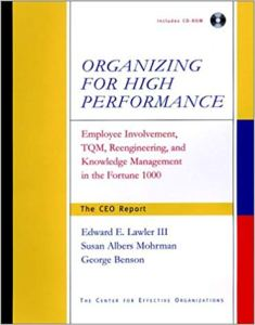 Organizing for High Performance- Employee Involvement, TQM, Reengineering, and Knowledge Management in the Fortune 1000