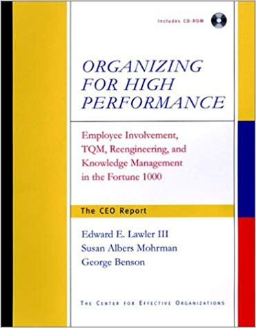 Organizing for High Performance: Employee Involvement, TQM, Reengineering, and Knowledge Management in the Fortune 1000