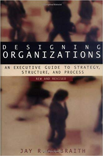 Designing Organizations: An Executive Briefing on Strategy, Structure, and Process – New and Revised