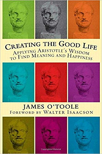 Creating the Good Life :Applying Aristotle's Wisdom to Find Meaning and Happiness