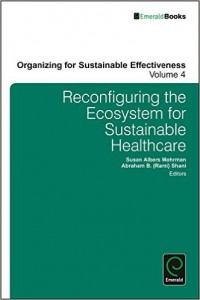 Reconfiguring the Eco-System for Sustainable Healthcare (Organizing for Sustainable Effectiveness)