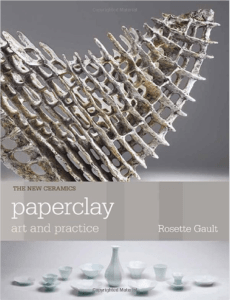 Paperclay: Art and Practice by Rosette Gault