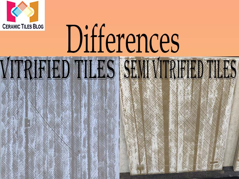 Difference between Vitrified tiles and Semi vitrified tiles