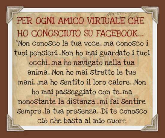 Per ogni amico virtuale che ho conosciuto su Facebook.