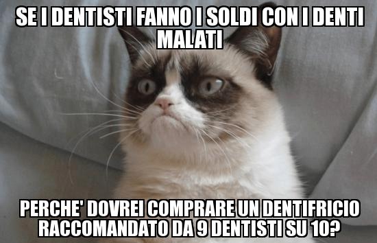 Se i dentisti fanno i soldi con i denti malati, perché dovrei comprare un dentifricio raccomandato da nove dentisti su 10?