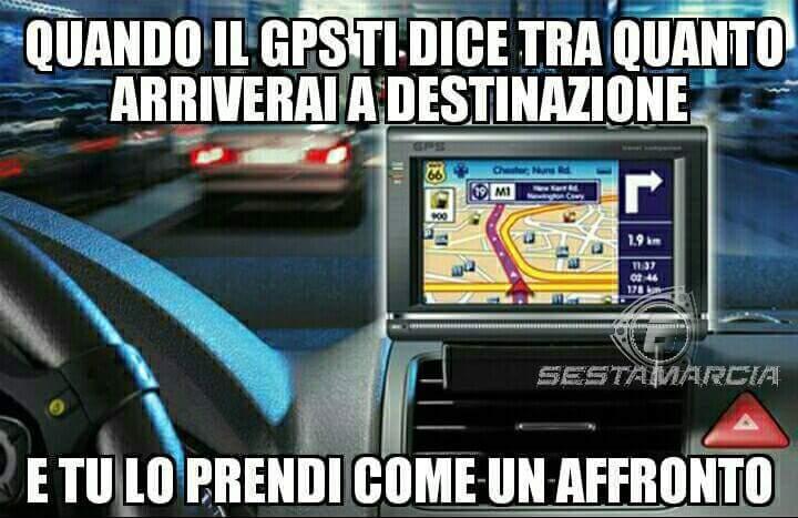 Quando il GPS ti dice tra quanto arriverai a destinazione e tu lo prendi come un affronto