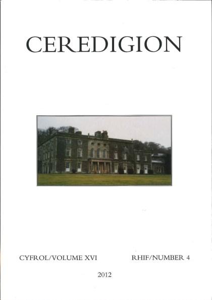 Ceredigion - Journal of the Ceredigion Historical Society Vol XVI, No 4, 2012 - ISBN 0069 2263