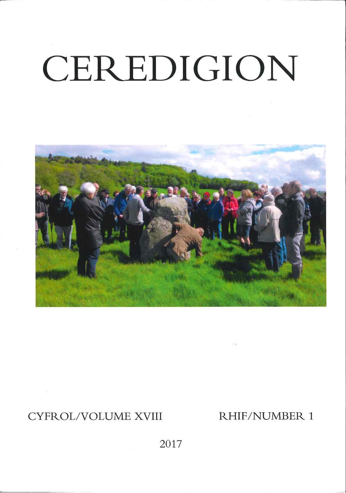 Ceredigion Journal of the Ceredigion Historical Society Vol XVIII, No I 2017 - ISBN 0069 2263