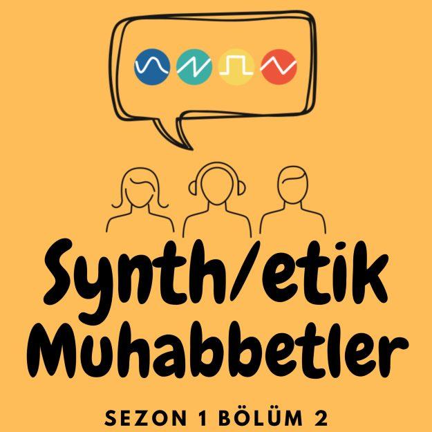 Synthetik Muhabbetler – S01E02