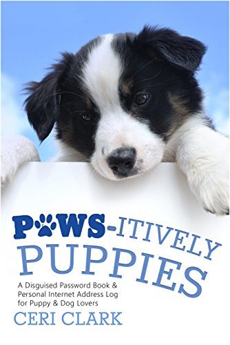 Paws-itively Puppies: The Secret Personal Internet Address & Password Log Book for Puppy & Dog Lovers (Disguised Password Book Series)