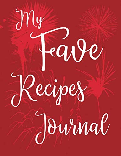 My Fave Recipes Journal: 100 Page Blank Recipe Book for the Ultimate Custom Heirloom Cookbook to Write In | Red Fireworks Design 8.5 x 11 Inches (Blank Recipe Cookbooks)