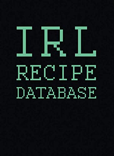 IRL Recipe Database: 100 Page Blank Cookbook to Record Your Fave Recipes (Blank Recipe Cookbooks)