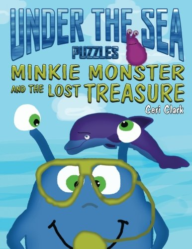Under the Sea Puzzles: Minkie Monster and the Lost Treasure (Preschool Puzzlers) (Volume 3)