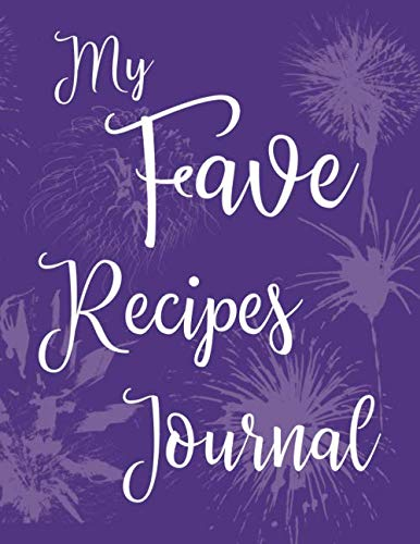 My Fave Recipes Journal: 100 Page Blank Recipe Book for the Ultimate Custom Heirloom Cookbook to Write In | Purple Fireworks Design 8.5 x 11 Inches (Blank Recipe Cookbooks)