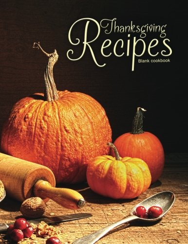 Blank Cookbook: Thanksgiving Recipes: 100 page blank recipe book for the ultimate heirloom cookbook (Empty Cookbook Gifts)