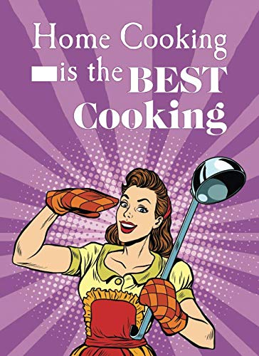Home Cooking Is the Best Cooking: 100 Page Blank Cookbook to Collect and Record Your Favorite Recipes (Blank Recipe Cookbooks)