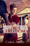 True Freedom, a novel by Carol Ashby