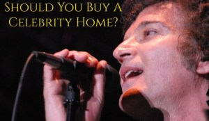 Should You Buy A Celebrity Home?
