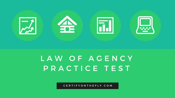 Law of Agency – Practice Test – Certify On The Fly