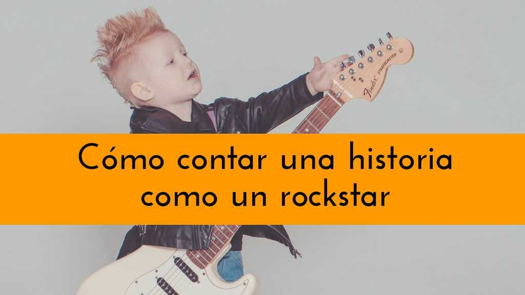Cómo contar una historia como un rockstar