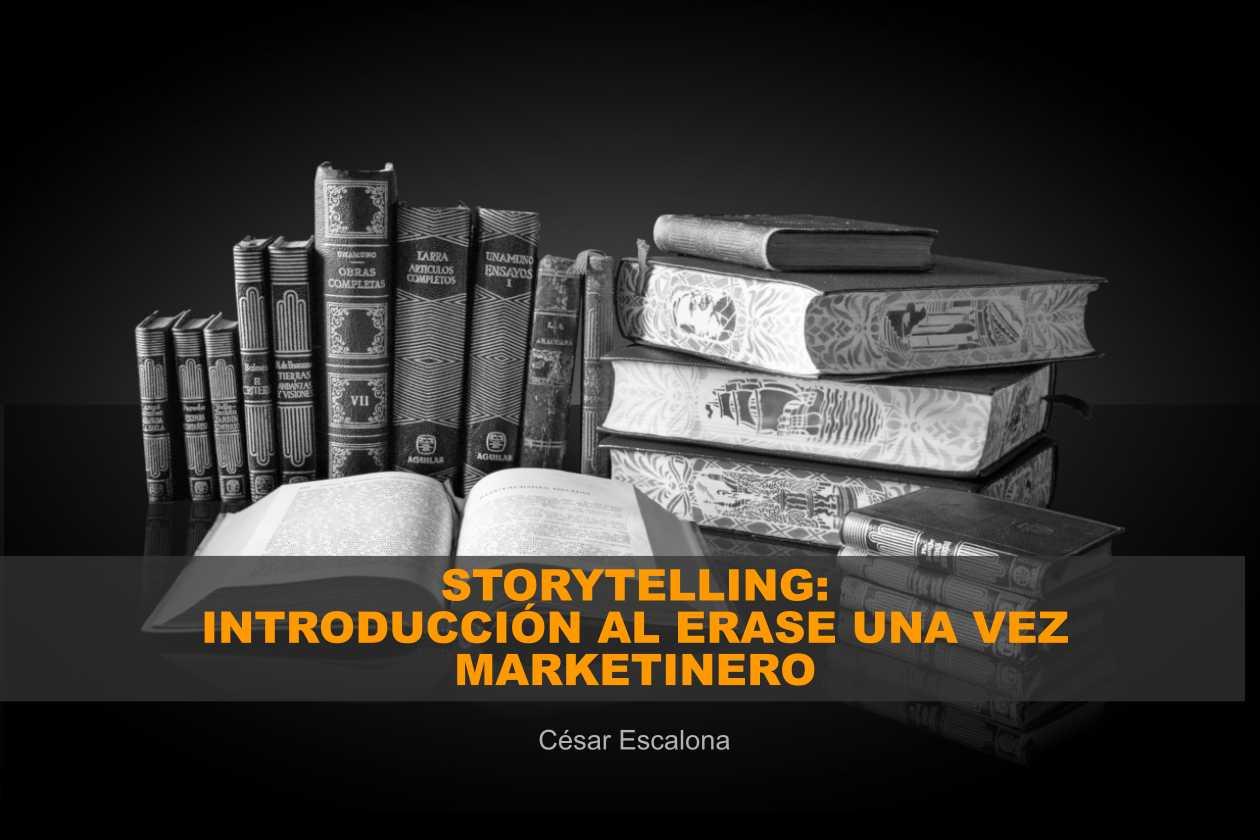 Storytelling: lo que es (y lo que no) – una introducción al erase una vez marketinero