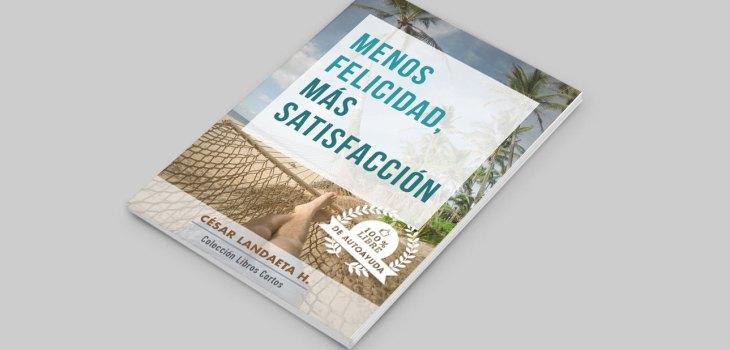 Libro Menos Felicidad, Más Satisfacción César Landaeta Psicólogo Autor