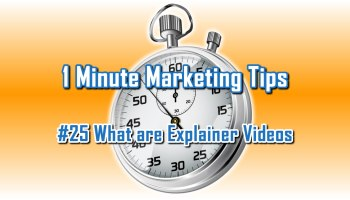 What Are Explainer Videos - 1 Minute Marketing Tips #25: one minute, one tip, one thing you can do today to improve your marketing!