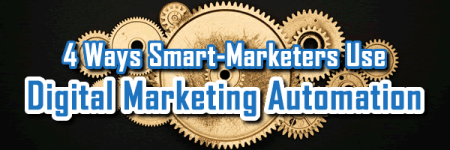 4 Ways Smart-Marketers Use Digital Marketing Automation