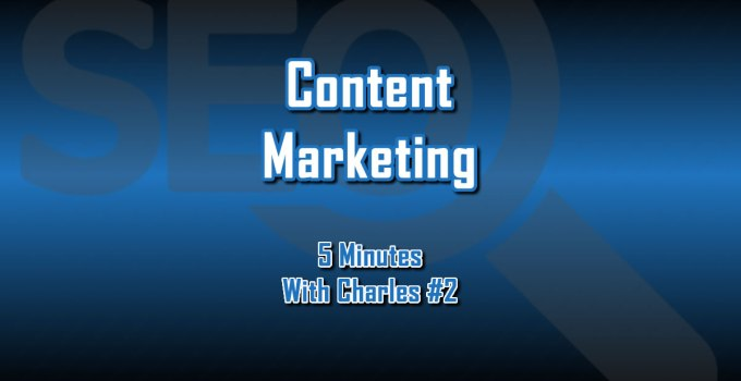 Content Marketing - 5 Minutes With Charles - The Digital Marketing Ninja