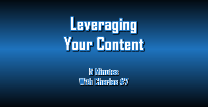 Leveraging Your Content - 5 Minutes With Charles #7 - The Digital Marketing Ninja