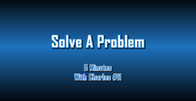Solve A Problem - 5 Minutes With Charles #11 - The Digital Marketing Ninja