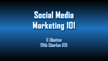 Social Media Marketing 101 - 5 Minutes With Charles #21 - The Digital Marketing Ninja