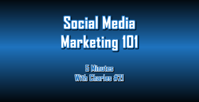 Social Media Marketing 101 - 5 Minutes With Charles #21 - The Digital Marketing Ninja