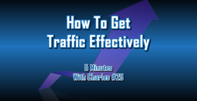 How To Get Traffic Effectively - 5 Minutes With Charles #25 - The Digital Marketing Ninja